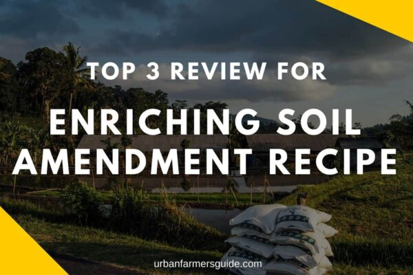 Top 3 Enriching Soil Amendment Recipe_ Features & Review