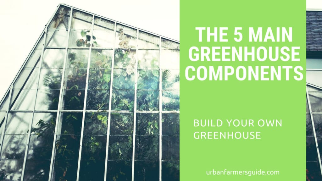The 5 main Greenhouse Components explained